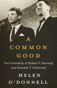 A Common GoodThe Friendship of Robert F. Kennedy and Kenneth P. O'Donnell【電子書籍】[ Helen O'Donnell ]