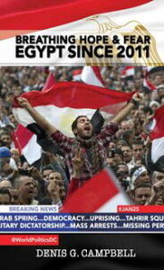 Breathing Hope and Fear: Egypt Since 2011World Politics Series【電子書籍】[ Denis G. Campbell ]