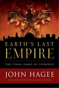 Earth's Last EmpireThe Final Game of Thrones【電子書籍】[ John Hagee ]