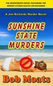 Sunshine State MurdersJim Richards Murder Novels, #17【電子書籍】[ Bob Moats ]