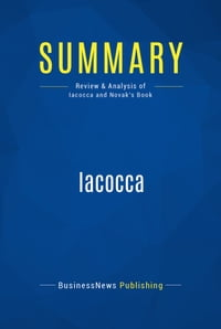 Summary: IACOCCA - Lee Iacocca with William Novak【電子書籍】[ BusinessNews Publishing ]