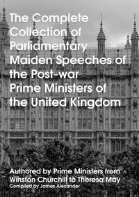The Complete Collection of Parliamentary Maiden Speeches of the Post-war Prime Ministers of the United KingdomAuthored by Prime Ministers from Winston Churchill to Theresa May【電子書籍】[ James Alexander ]
