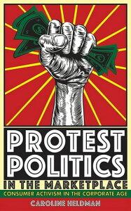 Protest Politics in the MarketplaceConsumer Activism in the Corporate Age【電子書籍】[ Caroline Heldman ]