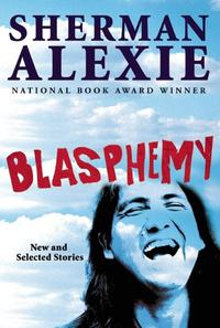 BlasphemyNew and Selected Stories【電子書籍】[ Sherman Alexie ]