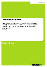 Indigenous knowledge and sustainable development in the novels of Daniel Fagunwa【電子書籍】[ Oluwadamilare Kohode ]