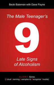 The Male Teenager's 9 Late Signs of Alcoholism【電子書籍】[ Becki Bateman ]