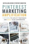 Pinterest Marketing Amplification: 7 Methods to Amplify Your Reach and Boost Sales Conversions【電子書籍】[ Kerrie Legend ]