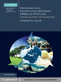 Processes and Production Methods (PPMs) in WTO LawInterfacing Trade and Social Goals【電子書籍】[ Christiane R. Conrad ]