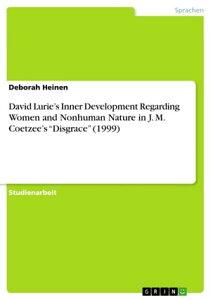 David Lurie's Inner Development Regarding Women and Nonhuman Nature in J. M. Coetzee's 'Disgrace' (1999)【電子書籍】[ Deborah Heinen ]