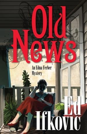 Old News【電子書籍】[ Ed Ifkovic ]