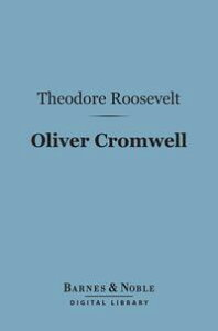 Oliver Cromwell (Barnes & Noble Digital Library)【電子書籍】[ Theodore Roosevelt ]