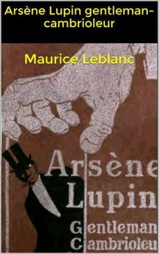 Ars?ne Lupin gentleman-cambrioleur【電子書籍】[ Maurice Leblanc ]