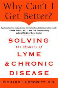 Why Can't I Get Better? Solving the Mystery of Lyme and Chronic Disease【電子書籍】[ Richard Horowitz ]