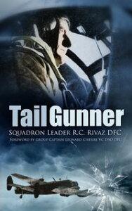 Tail Gunner【電子書籍】[ Squadron Leader R C Rivaz ]