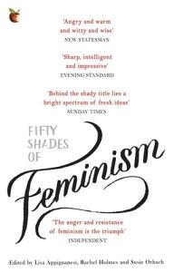 Fifty Shades of Feminism【電子書籍】[ Lisa Appignanesi ]
