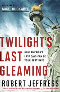 Twilight's Last GleamingHow America's Last Days Can Be Your Best Days【電子書籍】[ Robert Jeffress ]