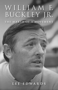 William F. Buckley Jr.The Maker of a Movement【電子書籍】[ Lee Edwards ]