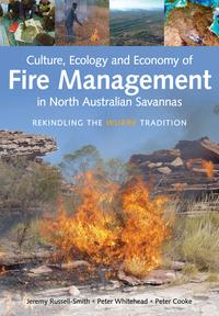 Culture, Ecology and Economy of Fire Management in North Australian SavannasRekindling the Wurrk Tradition【電子書籍】