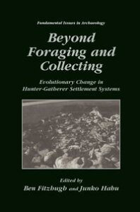 Beyond Foraging and CollectingEvolutionary Change in Hunter-Gatherer Settlement Systems【電子書籍】
