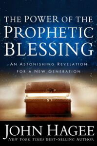 The Power of the Prophetic BlessingAn Astonishing Revelation for a New Generation【電子書籍】[ John Hagee ]