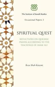 Spiritual QuestReflections on Quranic Prayer According to the Teachings of Imam Ali【電子書籍】[ Reza Shah-Kazemi ]