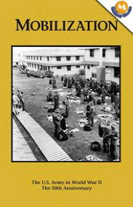 MOBILIZATION - The U.S. Army Campaigns of World War II【電子書籍】[ Frank N. Schubert ]