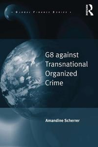 G8 against Transnational Organized Crime【電子書籍】[ Amandine Scherrer ]