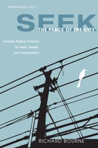 Seek the Peace of the CityChristian Political Criticism as Public, Realist, and Transformative【電子書籍】[ Richard Bourne ]