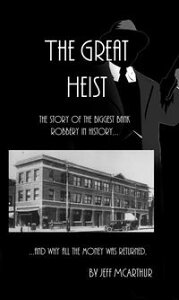 The Great Heist: The Story of the Biggest Bank Robbery in History: And Why All the Money Was Returned【電子書籍】[ Jeff McArthur ]