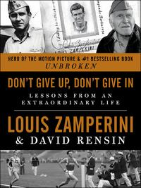 Don't Give Up, Don't Give InLessons from an Extraordinary Life【電子書籍】[ Louis Zamperini ]