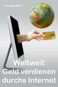 Weltweit Geld verdienen durchs InternetVerdienstperspektive f?r Auswanderer【電子書籍】[ Thomas Werk ]