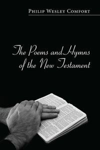 The Poems and Hymns of the New Testament【電子書籍】[ Philip Wesley Comfort ]