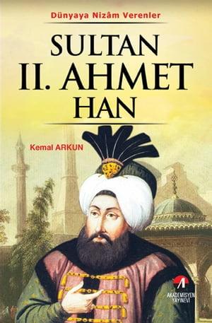 Sultan 2. Ahmet Han - (21. Osmanl? Padi?ah? 86. ?slam Halifesi)【電子書籍】[ Kemal Arkun ]