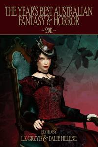 The Year's Best Australian Fantasy and Horror 2011 (Volume 2)【電子書籍】[ Liz Grzyb ]