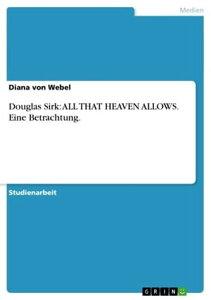 Douglas Sirk: ALL THAT HEAVEN ALLOWS. Eine Betrachtung.【電子書籍】[ Diana von Webel ]