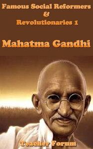 Famous Social Reformers & Revolutionaries 1: Mahatma Gandhi【電子書籍】[ Teacher Forum ]