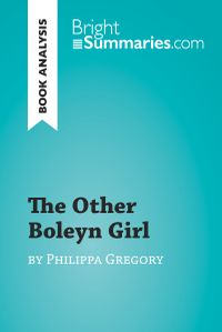 The Other Boleyn Girl by Philippa Gregory (Book Analysis)Detailed Summary, Analysis and Reading Guide【電子書籍】[ Bright Summaries ]