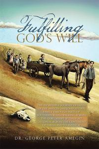 Fulfilling God'S WillThe Incredible Journey of Faith of the Amegin (Shelohvostoff) Family Through Parts of Southern Russia Walking Across the Gobi Desert with Eight Children, Across the Continent of China and to America!【電子書籍】