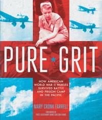 Pure GritHow American World War II Nurses Survived Battle and Prison Camp in the Pacific【電子書籍】[ Mary Cronk Farrell ]