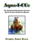 Aqua-I-CueThe Quintessential Aquatic Exercise Sports Science Reference Manual【電子書籍】[ Gregory James Keyes ]