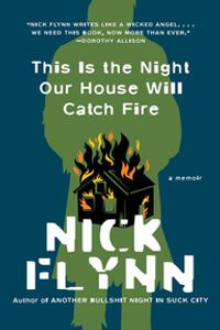 This Is the Night Our House Will Catch Fire: A Memoir【電子書籍】[ Nick Flynn ]