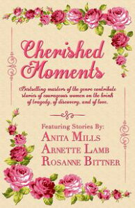 Cherished MomentsBestselling Masters of the Genre Contribute Stories of Courageous Women on the Brink of Tragedy, of Discovery, and of Love【電子書籍】[ Anita Mills ]