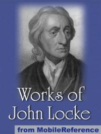 Works Of John Locke: Including Two Treatises Of Government, An Essay Concerning Human Understanding And More. (Mobi Collected Works)【電子書籍】[ John Locke ]