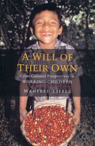 A Will of Their OwnCross-Cultural Perspectives on Working Children【電子書籍】[ Manfred Liebel ]