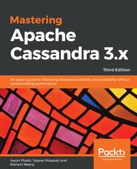 Mastering Apache Cassandra 3.xAn expert guide to improving database scalability and availability without compromising performance, 3rd Edition【電子書籍】[ Nishant Neeraj ]
