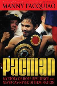 PacmanMy Story of Hope, Resilience, and Never-Say-Never Determination【電子書籍】[ Manny Pacquiao ]