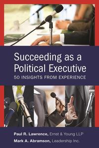 Succeeding as a Political ExecutiveFifty Insights from Experience【電子書籍】[ Mark A. Abramson ]