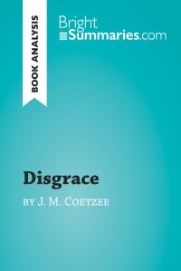 Disgrace by J. M. Coetzee (Book Analysis)Detailed Summary, Analysis and Reading Guide【電子書籍】[ Bright Summaries ]