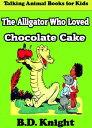 楽天Kobo電子書籍ストアで買える「The Alligator Who Loved Chocolate Cake【電子書籍】[ B.D. Knight ]」の画像です。価格は110円になります。
