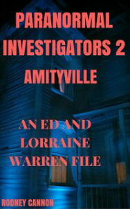 Paranormal Investigators 2, Amityville An Ed and Lorraine Warren FilePARANORMAL INVESTIGATORS, #2【電子書籍】[ rodney cannon ]